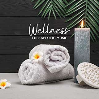 Wellness Therapeutic Music - For Improving Well-Being, Mental Condition and Mood, for Wellness, Spa, Massage and Relaxation Treatments, Soothing Stress and Tension