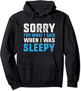 Sorry for what i said when I was sleepy - Funny Sleep Pullover Hoodie