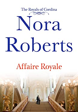 Affaire Royale: The Royals of Cordina (Cordina's Royal Family Book 1)