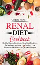 Renal Diet Cookbook: Healthy Kidney Cookbook: Renal Diet Cookbook for Beginners Includes: Low Sodium, Low Potassium: Healthy Recipes to Avoid Dialysis