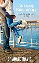 Amazing Kissing Tips: How to Kiss Like a Pro