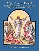 Thy Strong Word: The Efficacy of the Word in the Scriptures and the Lutheran Confessions