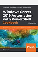 Windows Server 2019 Automation with PowerShell Cookbook: Powerful ways to automate and manage Windows administrative tasks, 3rd Edition Kindle Edition