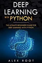 Deep Learning with Python: The Ultimate Beginners Guide for Deep Learning with Python (English Edition)