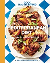Good Housekeeping Mediterranean Diet: 70 Easy, Healthy Recipes (Good Food Guaranteed Book 19)