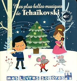 Mes plus belles musiques de Tchaïkovski - Mes livres sonores