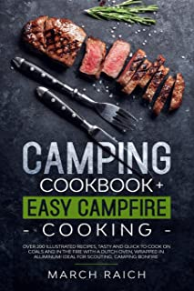 Camping Cookbook and Easy Campfire Cooking: Over 200 Illustrated Recipes, Tasty and Quick to Coock on Coals and in the Fir...