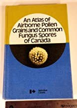 An atlas of airborne pollen grains and common fungus spores of Canada (Monograph - Research Branch, Canada Department of Agriculture ; no. 18)
