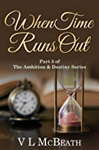 When Time Runs Out: Part 3 of The Ambition & Destiny Series. A Historical Family Saga.