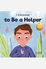 I Choose to Be a Helper: A Colorful, Picture Book About Being Thoughtful and Helpful (Teacher and Therapist Toolbox: I Choose 7) Kindle Edition