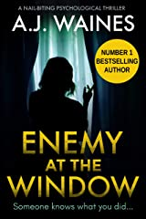 Enemy At The Window: a nail-biting psychological thriller Kindle Edition