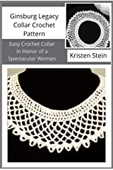 Ginsburg Legacy Collar Crochet Pattern : Easy Crochet Collar in Honor of a Spectacular Woman Kindle Edition