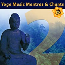 Yoga Music Mantras & Chants Vol 2 - Sanskrit Chants for Yoga Class