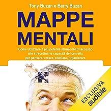 Mappe mentali: Come utilizzare il più potente strumento di accesso alle straordinarie capacità del cervello per pensare, c...