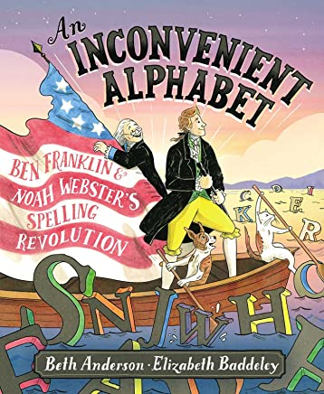 An Inconvenient Alphabet: Ben Franklin & Noah Webster's Spelling Revolution