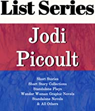 JODI PICOULT: SERIES READING ORDER: SHORT STORIES, SHORT STORY COLLECTIONS, STANDALONE PLAYS, WONDER WOMAN GRAPHIC NOVELS, STANDALONE NOVELS BY JODI PICOULT