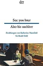 See you later - Also bis nachher; Englische Kurzgeschichten: Erzählungen von Katherine Mansfield bis Roald Dahl