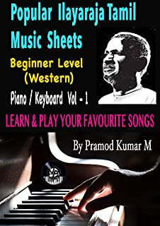 ILAYARAJA POPULAR TAMIL FILM SONGS MUSIC SHEETS FOR PIANO / KEYBOARD WESTERN BEGINNER LEVEL VOL - 1: LEARN & PLAY YOUR FAV...