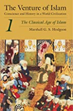 Venture of Islam: The Classicical Age of Islam Vol 1: Conscience and History in a World Civilization: 001
