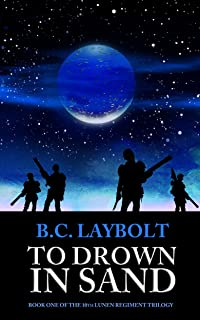 To Drown In Sand (Book One of The 10th Lunen Regiment Trilogy 1)