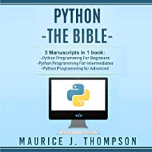 Python - The Bible: 3 Manuscripts in 1 Book: Python Programming for Beginners - Python Programming for Intermediates - Pyt...