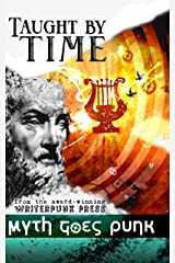 Taught by Time: Myth Goes Punk Kindle Edition