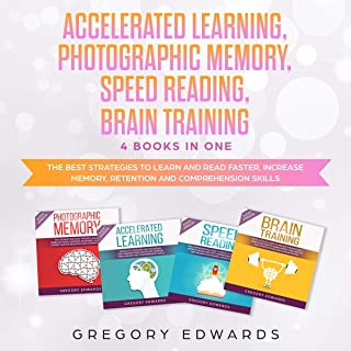 Accelerated Learning, Photographic Memory, Speed Reading, Brain Training: 4 Books in One: The Best Strategies to Learn and Read Faster, Increase Memory, Retention and Comprehension Skills