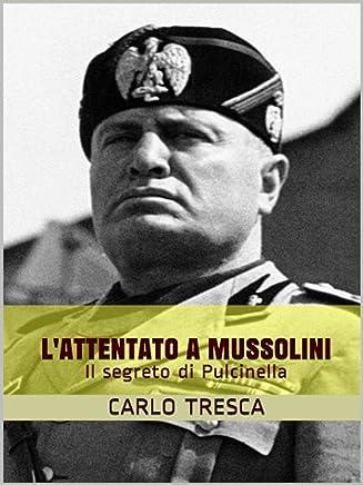 Lattentato a Mussolini ovvero Il segreto di Pulcinella