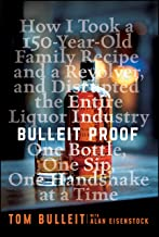 Bulleit Proof: How I Took a 150-Year-Old Family Recipe and a Revolver, and Disrupted the Entire Liquor Industry One Bottle...