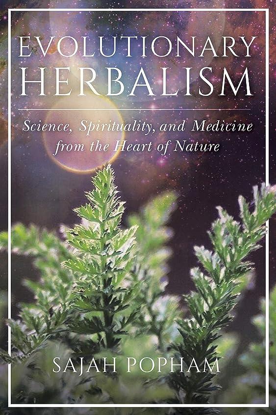 地上の決済主張するEvolutionary Herbalism: Science, Spirituality, and Medicine from the Heart of Nature (English Edition)