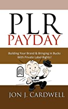 PLR Payday: Building Your Brand & Bringing in Bucks with Private Label Rights
