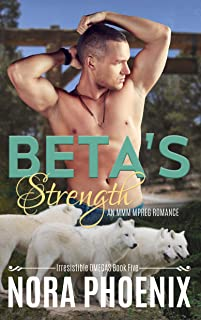 Beta's Strength: An MMM Mpreg Romance (Irresistible Omegas Book 5)