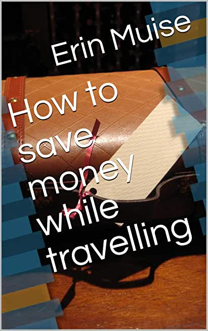 How to save money while travelling (English Edition)