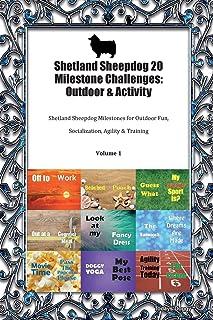 Shetland Sheepdog 20 Milestone Challenges: Outdoor & Activity Shetland Sheepdog Milestones for Outdoor Fun, Socialization, Agility & Training Volume 1