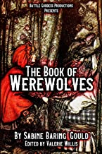 The Book of Werewolves with Illustrations: History of Lycanthropy, Mythology, Folklores, and more