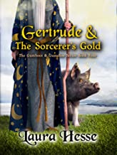 Gertrude & The Sorcerer's Gold (a funny cozy mysteries for animal lovers & treasure seekers) (The Gumboot & Gumshoe Series...