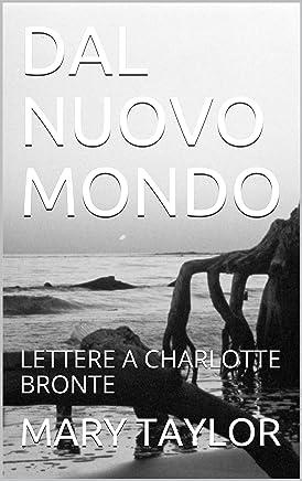 DAL NUOVO MONDO: LETTERE A CHARLOTTE BRONTE