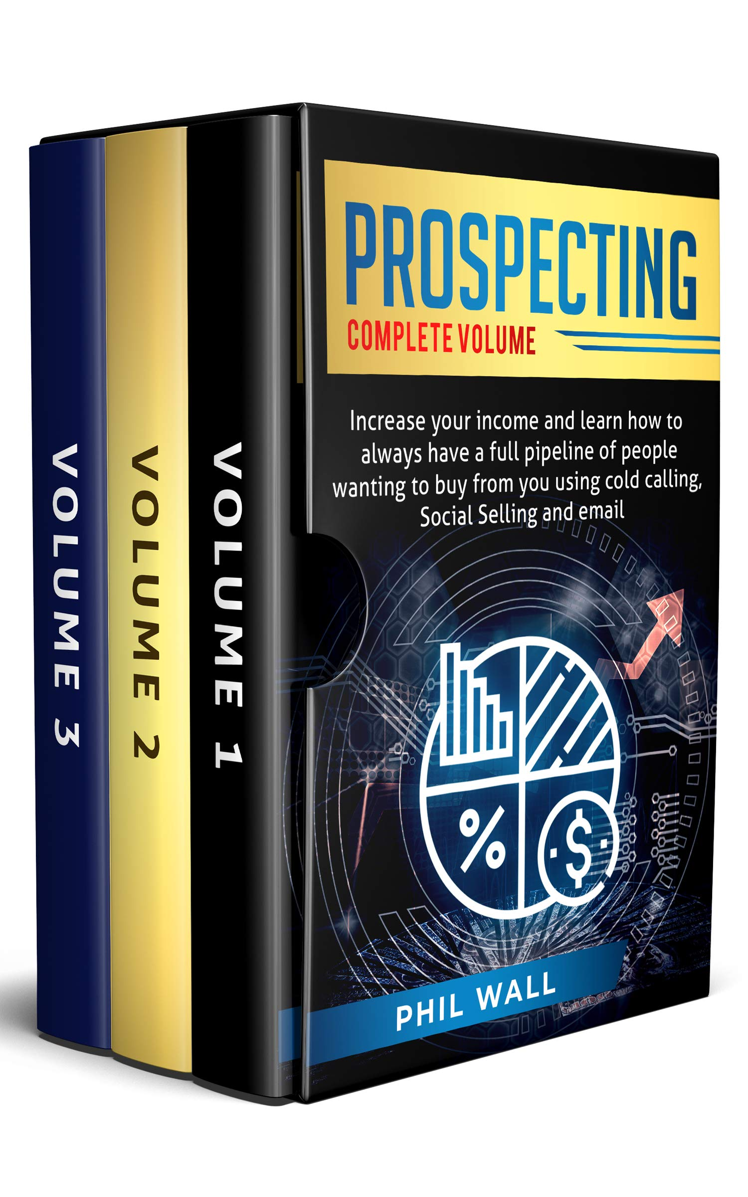 Prospecting: Increase Your Income and Learn How to Always Have a Full Pipeline of People Wanting to Buy from You Using Cold Calling, Social Selling, and Email Complete Volume