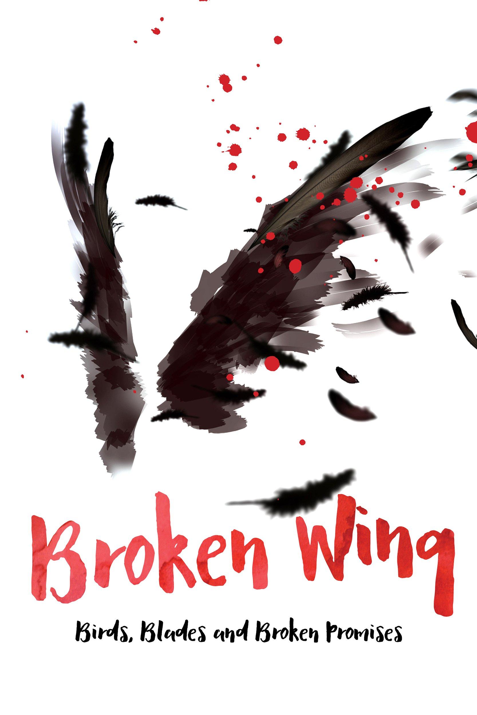 Broken Wing: Birds, Blades and Broken Promises