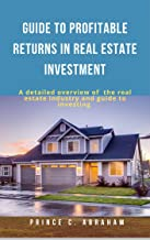 GUIDE TO PROFITABLE RETURNS IN REAL ESTATE INVESTMENT (English Edition)