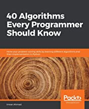 40 Algorithms Every Programmer Should Know: Hone your problem-solving skills by learning different algorithms and their implementation in Python PDF