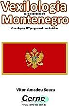 Vexilologia para a bandeira de Montenegro Com display TFT programado no Arduino (Portuguese Edition)
