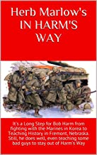 Herb Marlow's IN HARM'S WAY: Bob Harm goes from fighting with the Marines in Korea to Teaching High School History. A long...