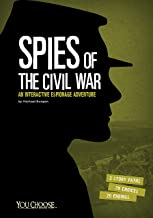 Spies of the Civil War: An Interactive Espionage Adventure (You Choose: Spies)