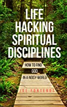 Life Hacking Spiritual Disciplines: How to Find God in a Noisy World