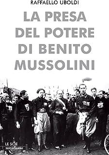 La presa del potere di Benito Mussolini (Oscar storia Vol. 521) (Italian Edition)