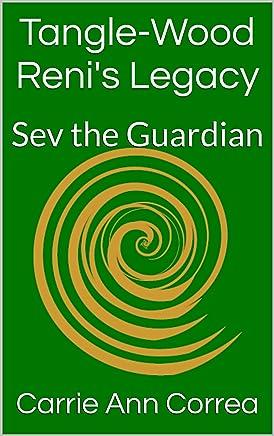 Tangle-Wood Reni's Legacy: Sev the Guardian (Tangle-Wood Book Series 2)