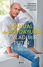 Manual de autoayuda de Vladimir Putin: Despierta al autócrata que llevas dentro