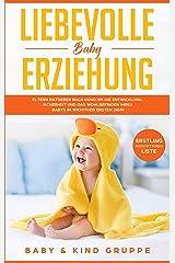 Liebevolle Baby Erziehung: Eltern Ratgeber Buch rund um die Entwicklung, Sicherheit und das Wohlbefinden Ihres Babys im wichtigen ersten Jahr - Bonus: Erstling-Ausstattungs-Liste (German Edition) Kindle Edition