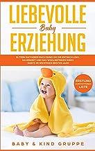 Liebevolle Baby Erziehung: Eltern Ratgeber Buch rund um die Entwicklung, Sicherheit und das Wohlbefinden Ihres Babys im wi...
